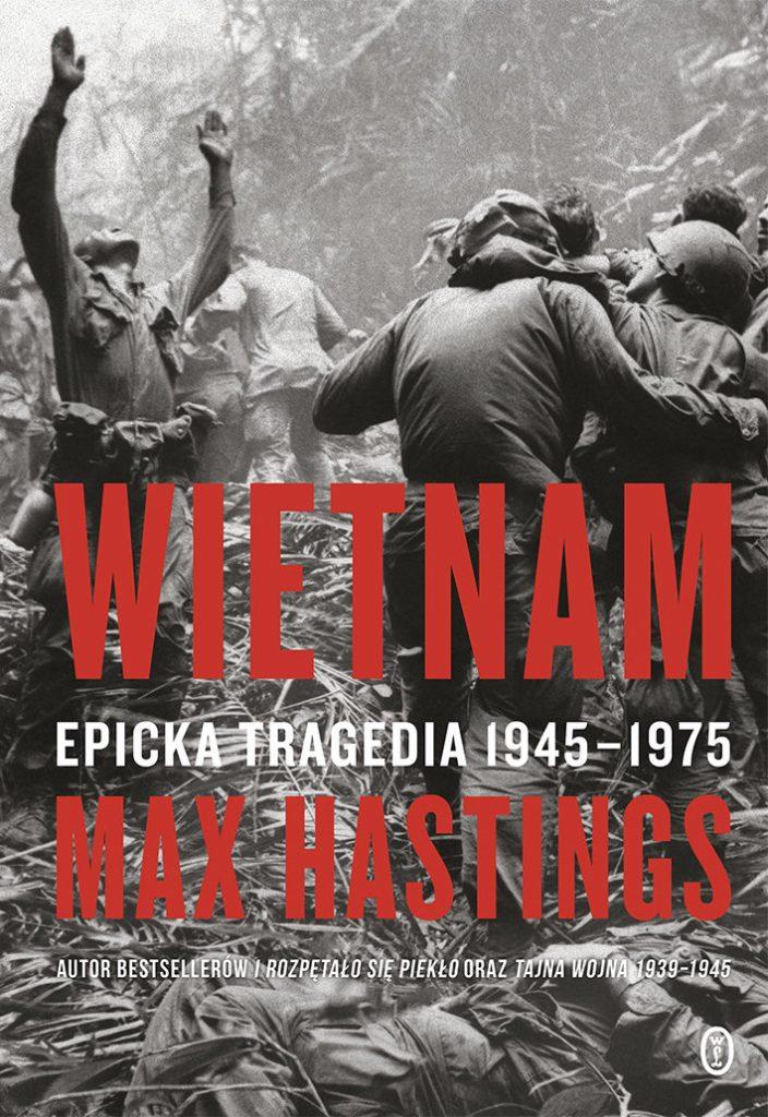 Artykuł stanowi fragment książki Maxa Hastingsa pt. Wietnam. Epicka tragedia 1945-1975 (Wydawnictwo Literackie 2021).